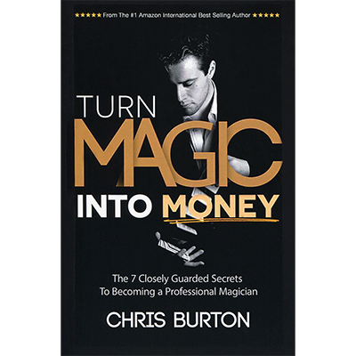 Turn Magic Into Money - Chris Burton - Libro de Magia