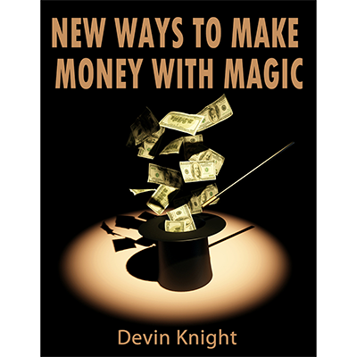 New ways to make money from magic - Devin Knight - - eBook