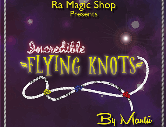 Incredible Flying Knots - Ra El Mago & Mantu