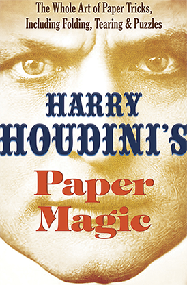 Harry Houdini's Paper Magic: The Whole Art of Paper Tricks, Including Folding, Tearing and Puzzles by Harry Houdini and Dover Publications - Book