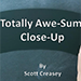 Totally Awe-Sum Close-Up by Scott Creasey video DOWNLOAD