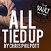 The Vault - All Tied Up by Chris Philpott video DOWNLOAD