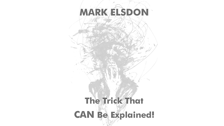 The Trick That CAN Be Explained! by Mark Elsdon