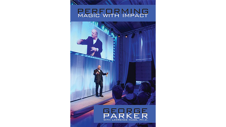 Performing Magic With Impact by George Parker, With Lawrence Hass, Ph.D.