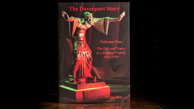 The Davenport Story Volume 1 The Life and Times of a Magical Family 1881-1939 by Fergus Roy