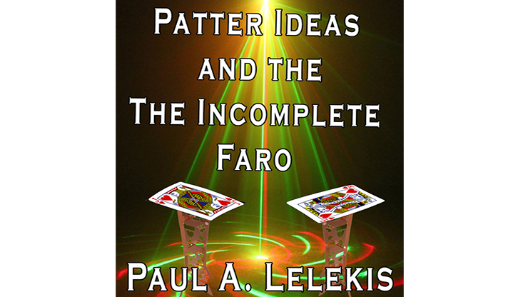 Patter Ideas and The Incomplete Faro - Paul A. Lelekis  eBook DOWNLOAD