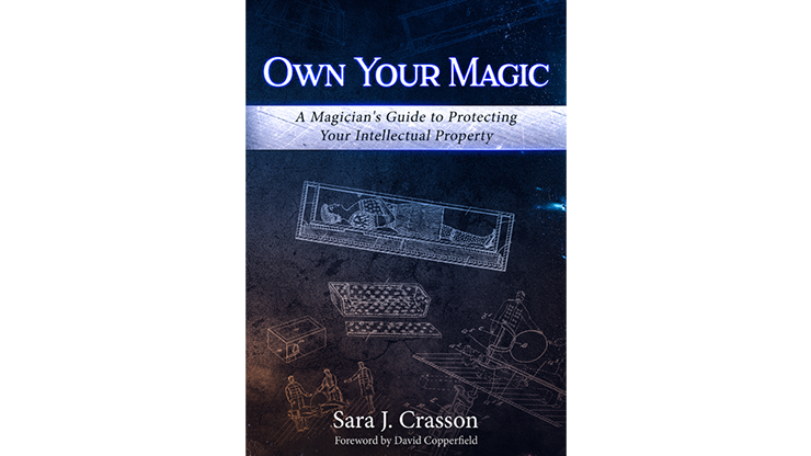 Own Your Magic: A Magician's Guide to Protecting Your Intellectu
