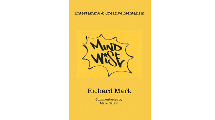 MIND WISE: Subtitle is Entertaining & Creative Mentalism by Richard Mark with commentary by Marc Salem