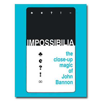 Impossibilia - The Close-Up Magic of John Bannon eBook DOWNLOAD