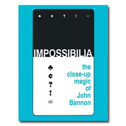 Impossibilia - The Close-Up Magic of John Bannon eBook DOWNLOAD