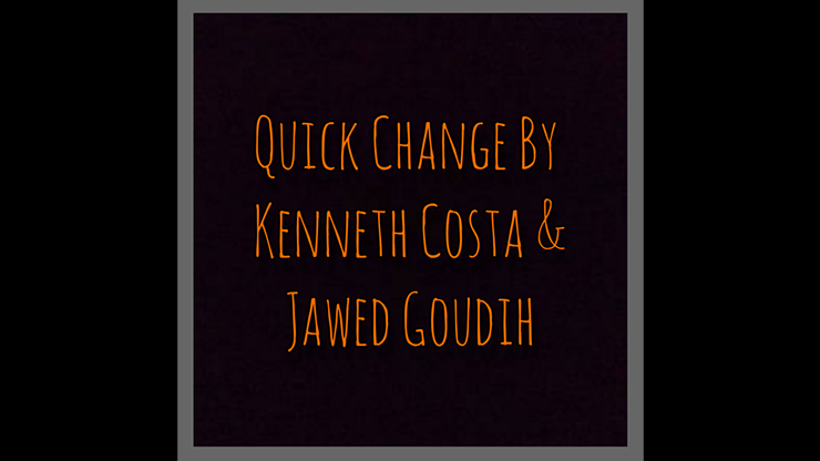 Quick Change by Kenneth Costa & Jawed Goudih video DOWNLOAD