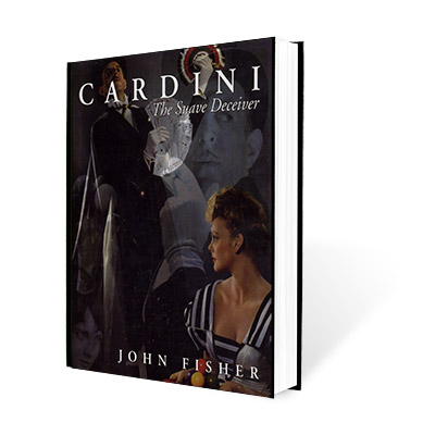 Cardini: The Suave Deceiver by John Fisher and The Miracle Factory - Book
