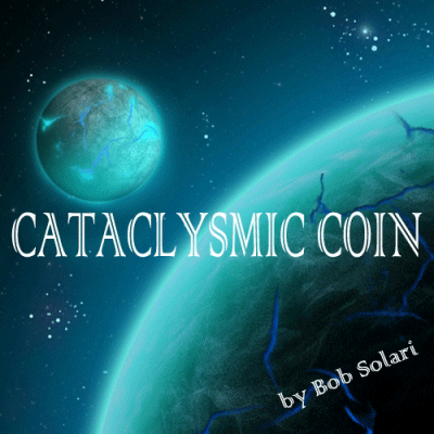 Cataclysmic Coin by Bob Solari - Trick