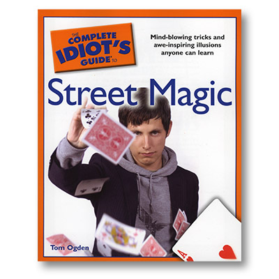 The Complete Idiots Guide to Street Magic by Tom Ogden - Book