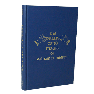 The Creative Card Magic of William P. Miesel by William P. Miesel