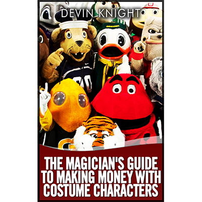 The Magician's Guide to Making Money with Costume Characters by