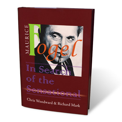 Maurice Fogel - In Search Of The Sensational by Chris Woodward and Richard Mark - Book