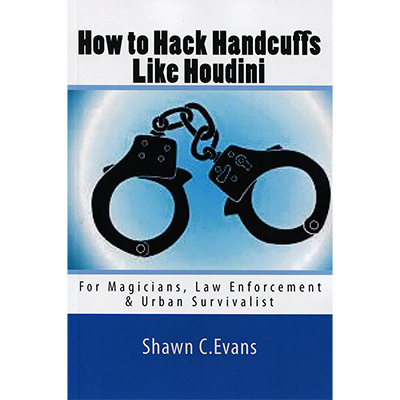 How to Hack Handcuffs Like Houdini - Shawn Evans - Libro de Magia