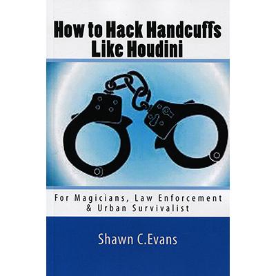 How to Hack Handcuffs Like Houdini - Shawn Evans - Libro de Magi