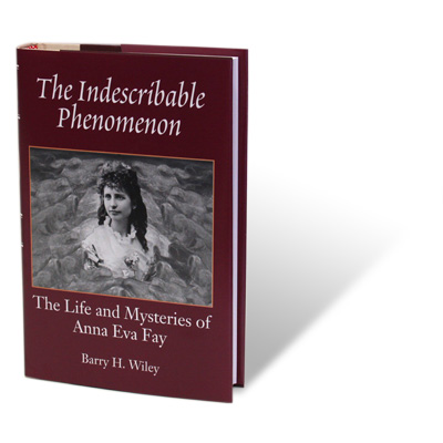 The Indescribable Phenomenon by Barry Wiley (Anna Eva Fay Bio) - Book