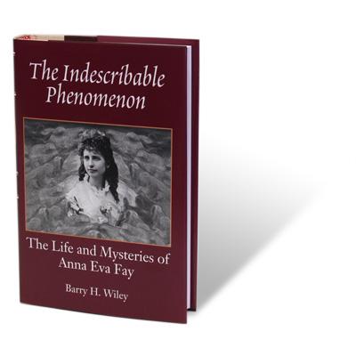 The Indescribable Phenomenon - Barry Wiley (Anna Eva Fay Bio) - Libro de Magia