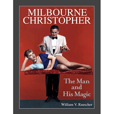 Milbourne Christopher The Man and His Magic - Willaim Rauscher - Libro de Magia