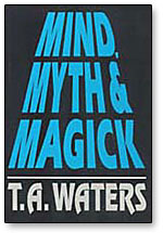 Mind, Myth & Magick by T.A. Waters - Book