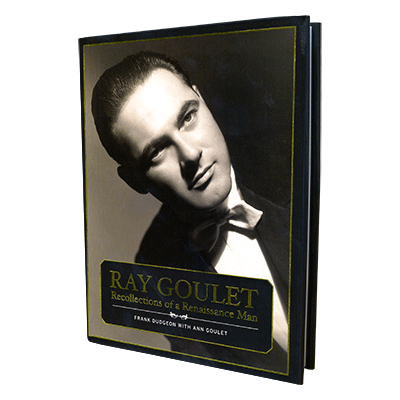 Ray Goulet-Recollections of a Renaissance Man By Frank Dudgeon with Ann Goulet - Book