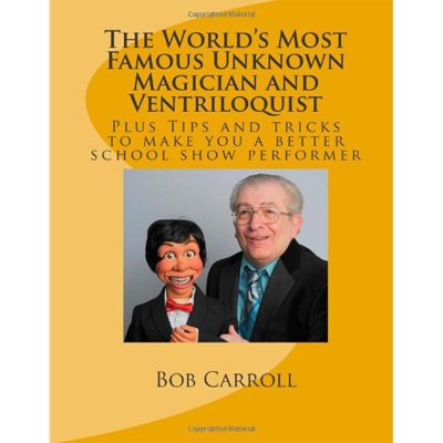 World's Most Famous Unknown Magician and Ventriloquist by Bob Carroll - Book
